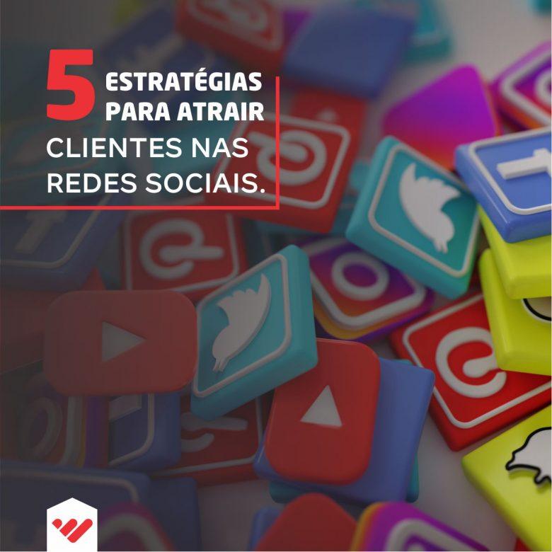 5 Estratégias para atrair clientes nas redes sociais