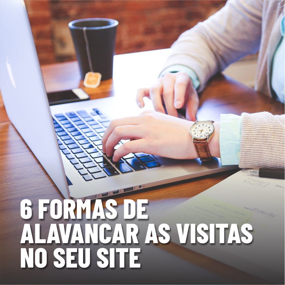 6 formas de alavancar as visitas no seu site