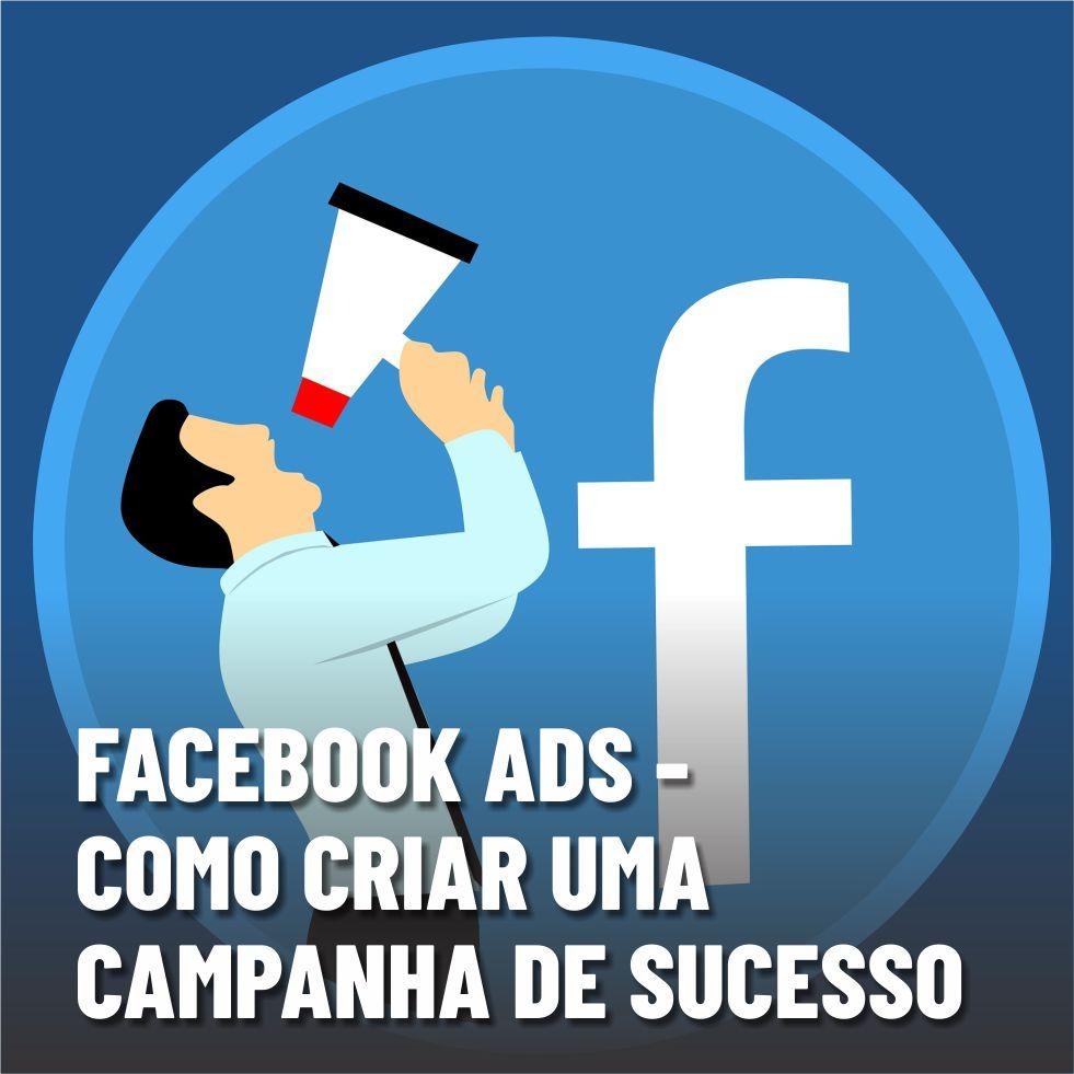 Facebook Ads – Dicas para criar uma campanha de sucesso