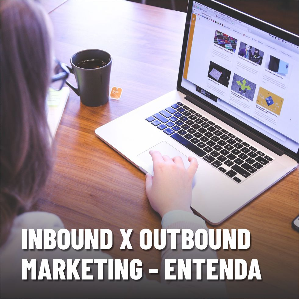 Inbound marketing X Outbound marketing – Entenda o que é
